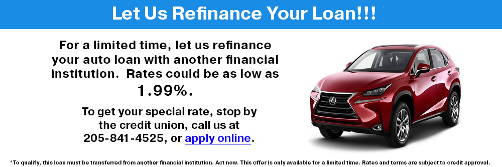 Refinance your auto loan with another financial institution. Rates could be as low as 1.99%.